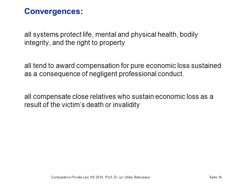 Comparative Private Law HS 2014, Prof. Dr. iur. Ulrike BabusiauxSeite 14 Convergences: all systems protect life, mental and physical health, bodily in