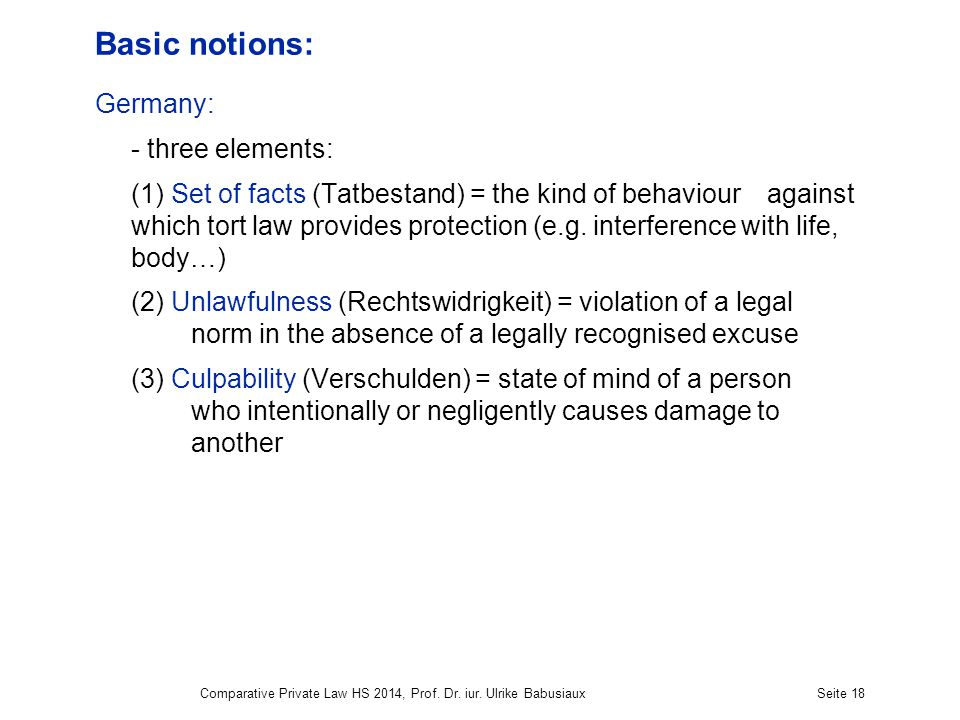 Basic notions: Germany: - three elements: (1) Set of facts (Tatbestand) = the kind of behaviour against which tort law provides protection (e.g.