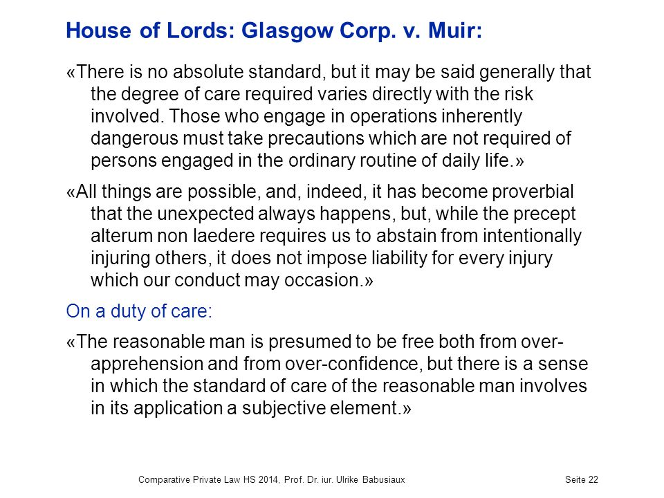 House of Lords: Glasgow Corp. v. Muir: «There is no absolute standard, but it may be said generally that the degree of care required varies directly w