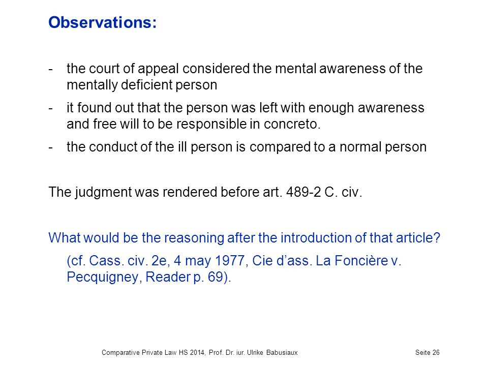 Observations: -the court of appeal considered the mental awareness of the mentally deficient person -it found out that the person was left with enough