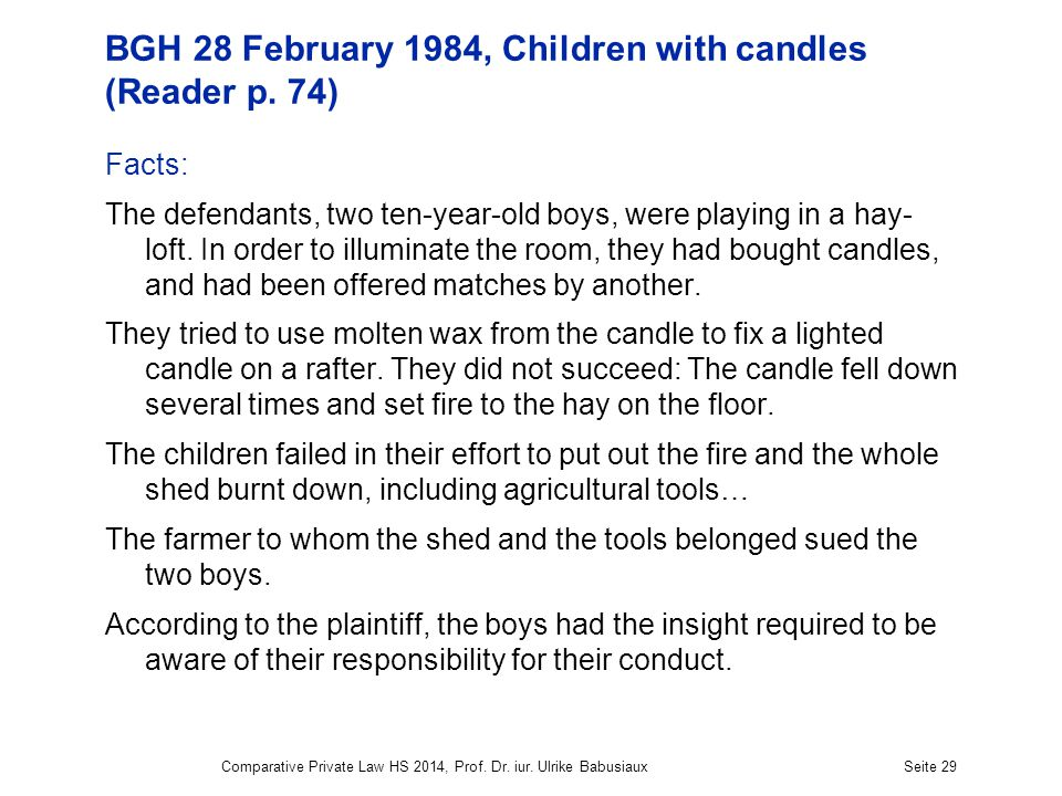 BGH 28 February 1984, Children with candles (Reader p. 74) Facts: The defendants, two ten-year-old boys, were playing in a hay- loft. In order to illu