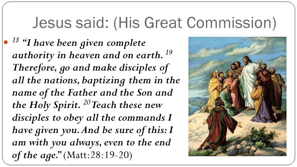 Jesus said: (His Great Commission) 18 I have been given complete authority in heaven and on earth.