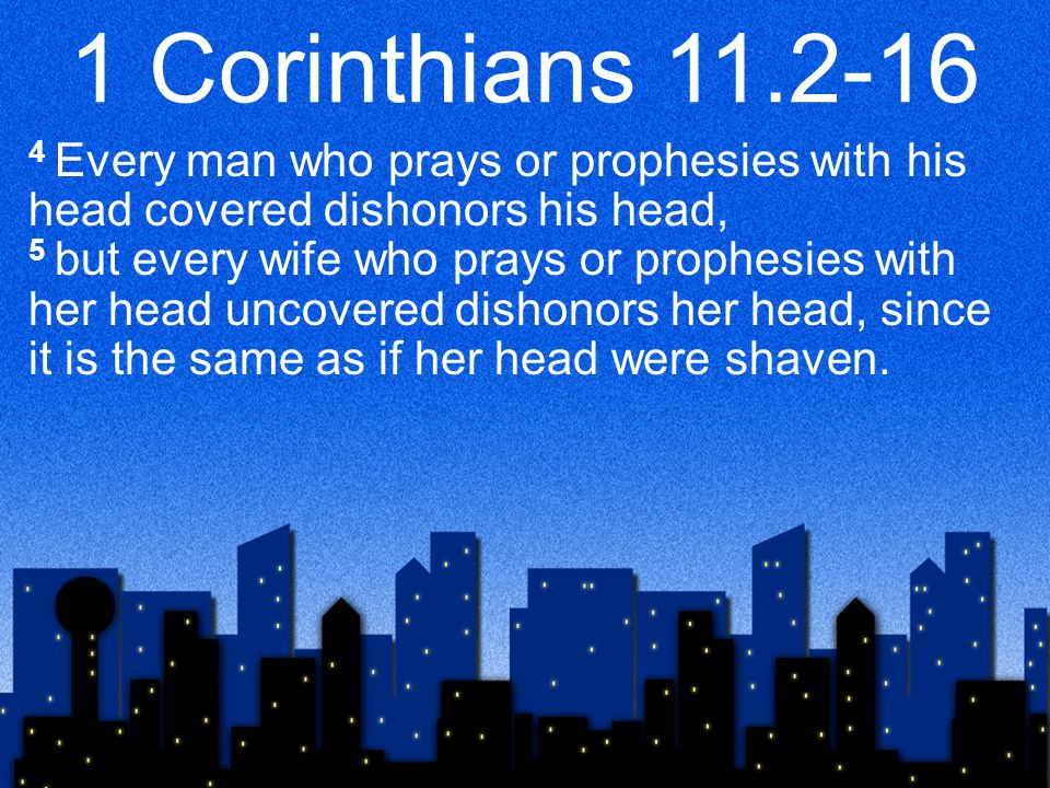 1 Corinthians 11.2-16 6 For if a wife will not cover her head, then she should cut her hair short.