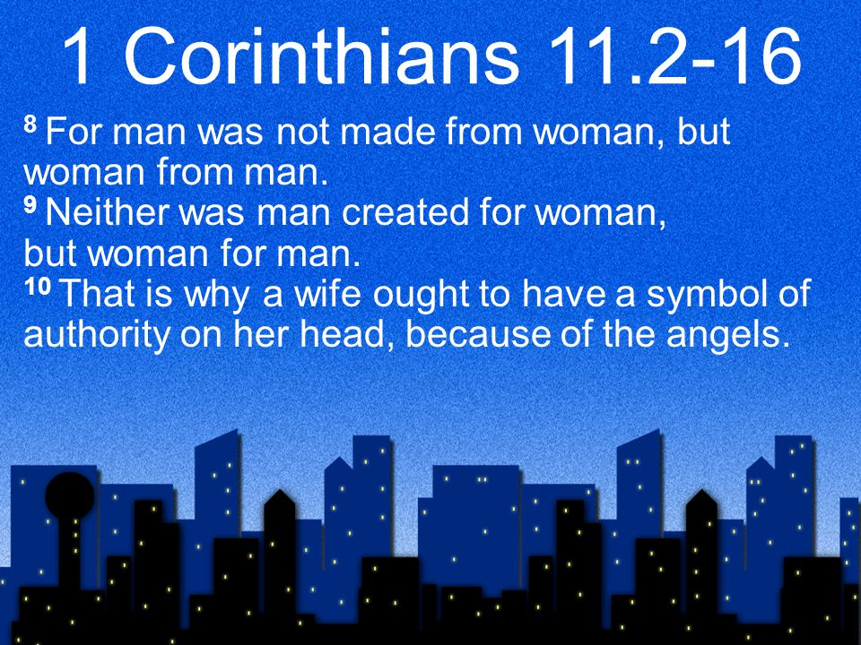 1 Corinthians 11.2-16 8 For man was not made from woman, but woman from man.
