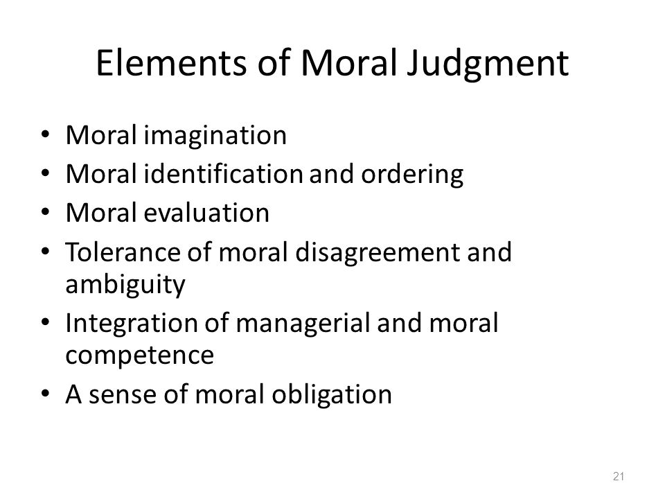 Elements of Moral Judgment Moral imagination Moral identification and ordering Moral evaluation Tolerance of moral disagreement and ambiguity Integrat