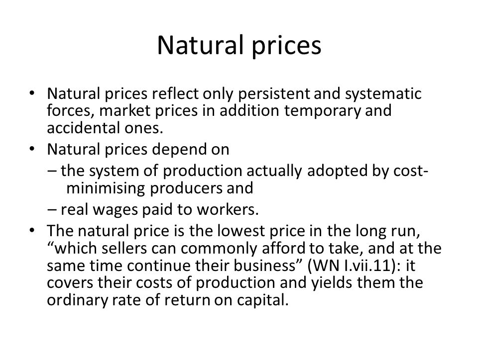 Natural prices Natural prices reflect only persistent and systematic forces, market prices in addition temporary and accidental ones.
