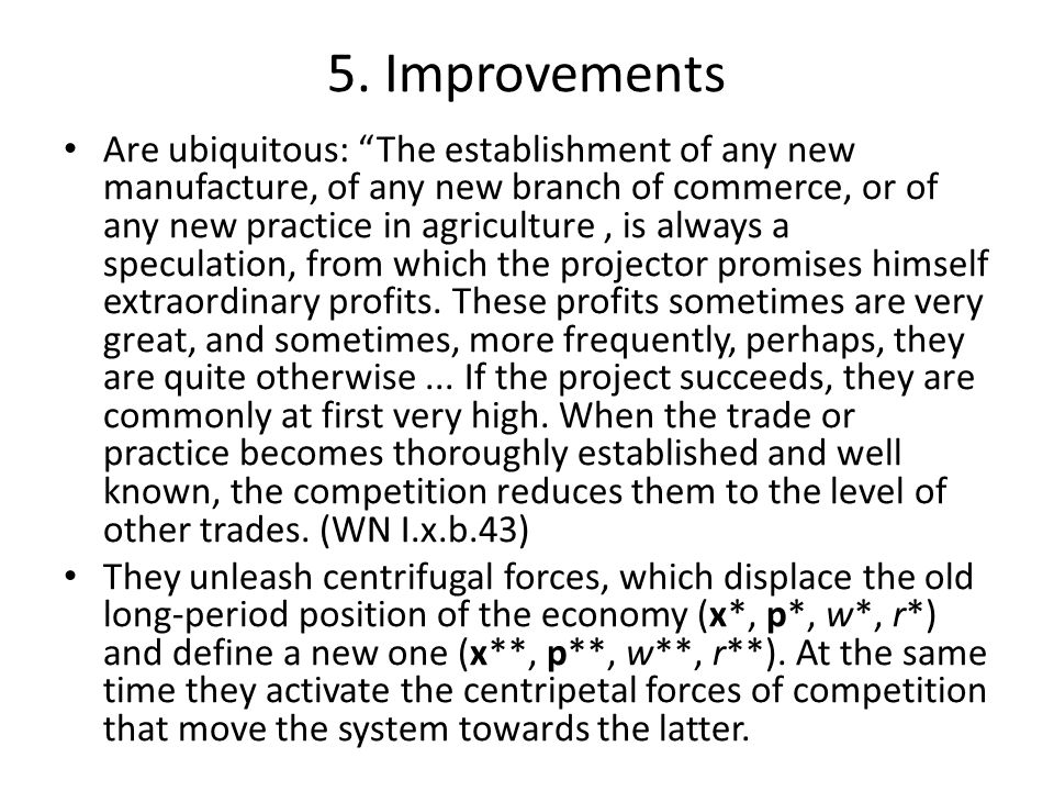 """5. Improvements Are ubiquitous: """"The establishment of any new manufacture, of any new branch of commerce, or of any new practice in agriculture, is al"""