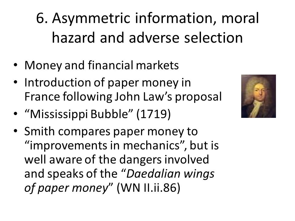 6. Asymmetric information, moral hazard and adverse selection Money and financial markets Introduction of paper money in France following John Law's p