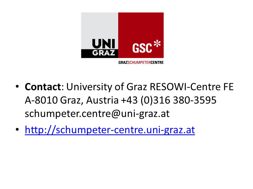 Contact: University of Graz RESOWI-Centre FE A-8010 Graz, Austria +43 (0)316 380-3595 schumpeter.centre@uni-graz.at http://schumpeter-centre.uni-graz.at