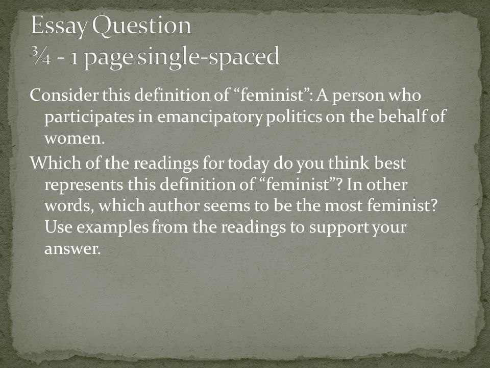 Consider this definition of feminist : A person who participates in emancipatory politics on the behalf of women.