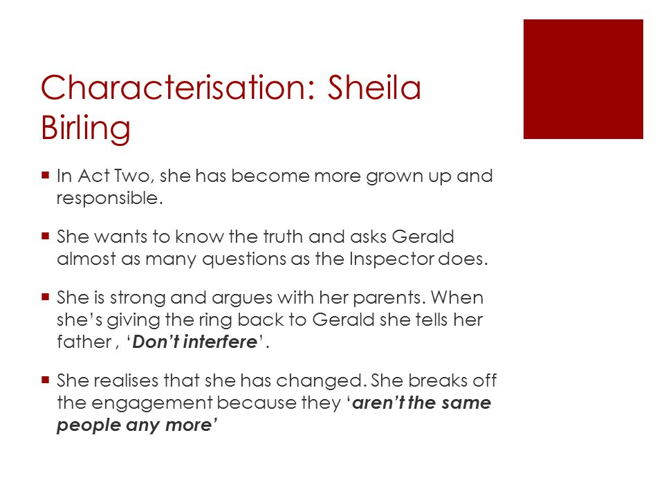 Characterisation: Sheila Birling  In Act Two, she has become more grown up and responsible.