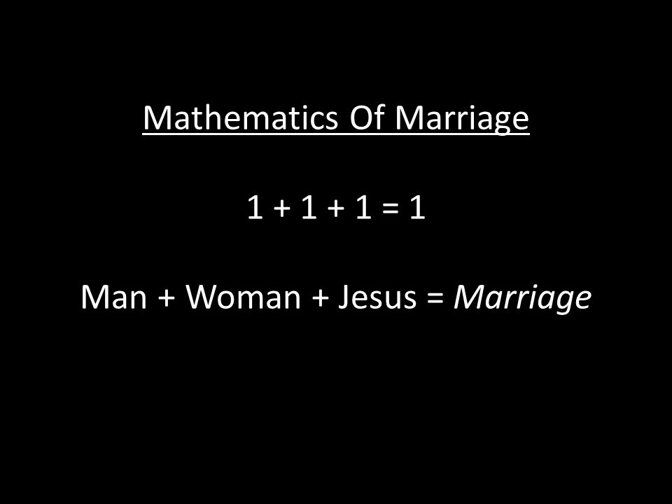 Mathematics Of Marriage 1 + 1 + 1 = 1 Man + Woman + Jesus = Marriage
