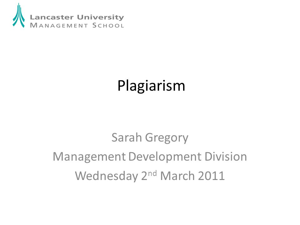 Plagiarism Sarah Gregory Management Development Division Wednesday 2 nd March 2011