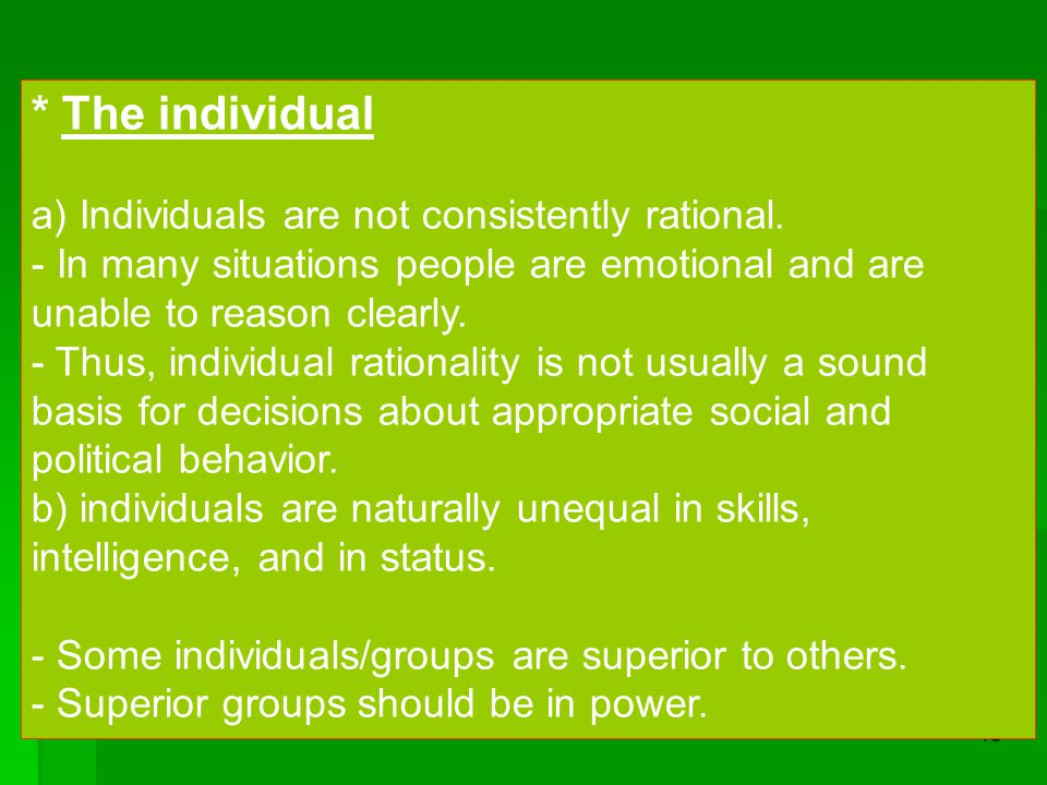 15 * The individual a) Individuals are not consistently rational. - In many situations people are emotional and are unable to reason clearly. - Thus,