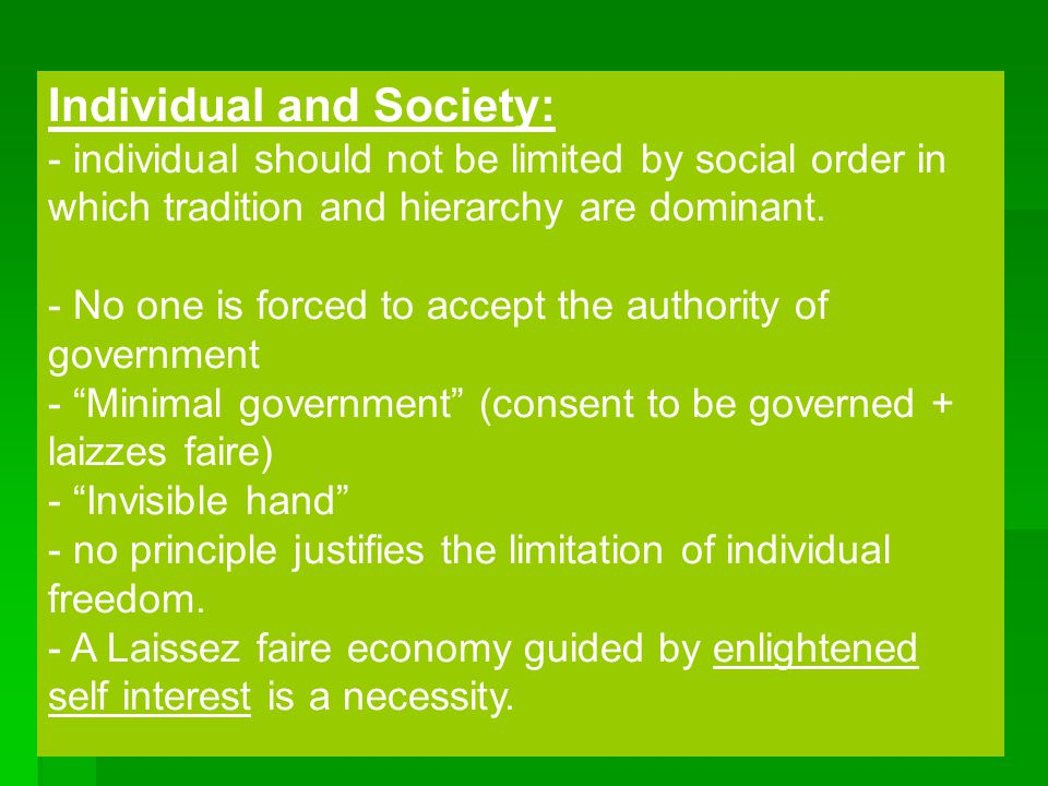 21 Individual and Society: - individual should not be limited by social order in which tradition and hierarchy are dominant. - No one is forced to acc