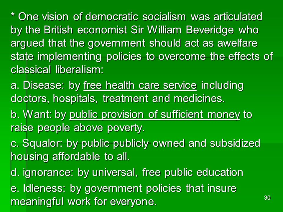 * One vision of democratic socialism was articulated by the British economist Sir William Beveridge who argued that the government should act as awelf