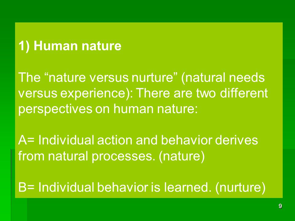 "9 1) Human nature The ""nature versus nurture"" (natural needs versus experience): There are two different perspectives on human nature: A= Individual a"