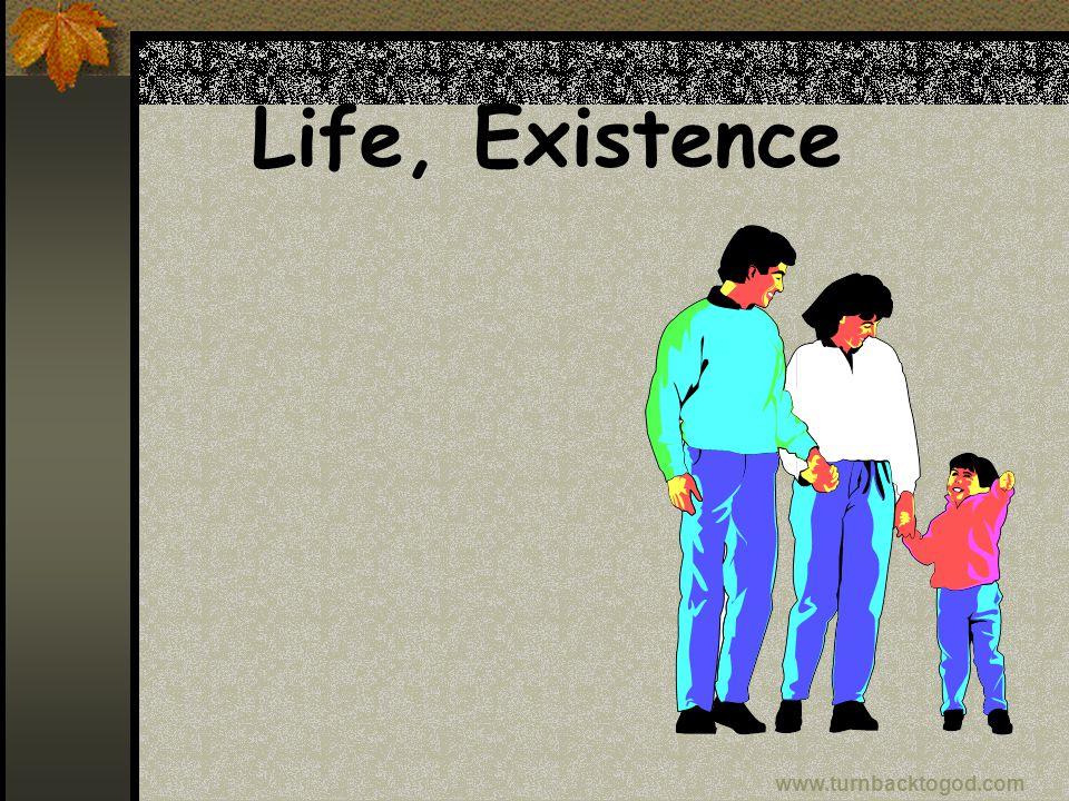 Life, Existence www.turnbacktogod.com