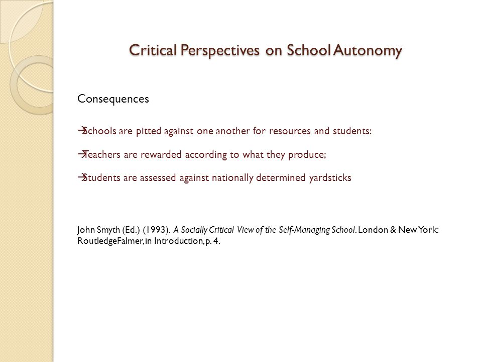 Critical Perspectives on School Autonomy And so we may conclude: The self-managing school, therefore, is not fundamentally about choice , grassroots democracy or parental participation .