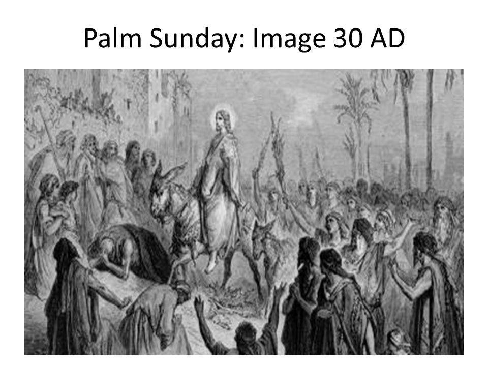 Palm Sunday: Image 30 AD