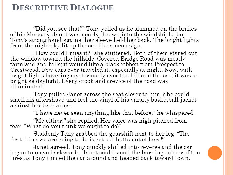 D ESCRIPTIVE D IALOGUE Did you see that Tony yelled as he slammed on the brakes of his Mercury.