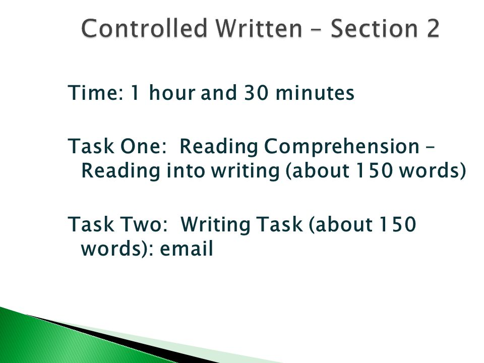 Time: 1 hour and 30 minutes Task One: Reading Comprehension – Reading into writing (about 150 words) Task Two: Writing Task (about 150 words): email