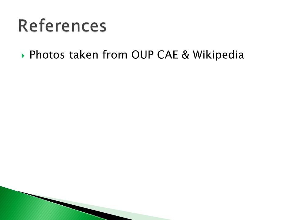  Photos taken from OUP CAE & Wikipedia