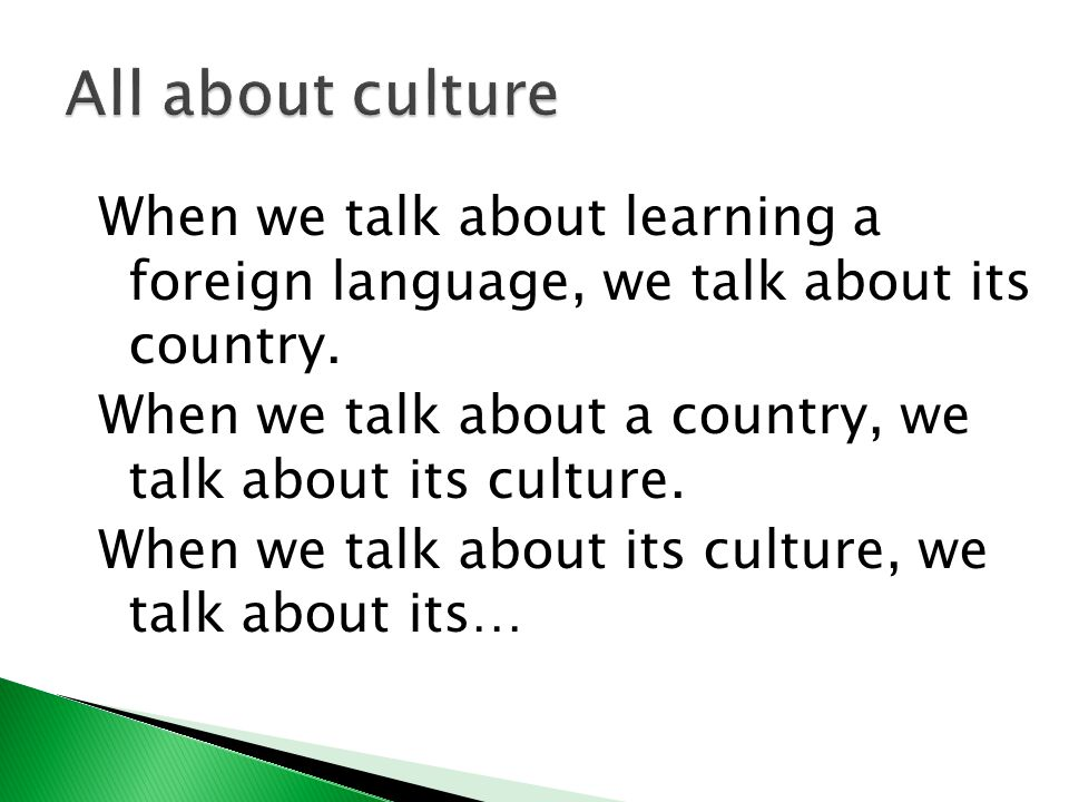 When we talk about learning a foreign language, we talk about its country.