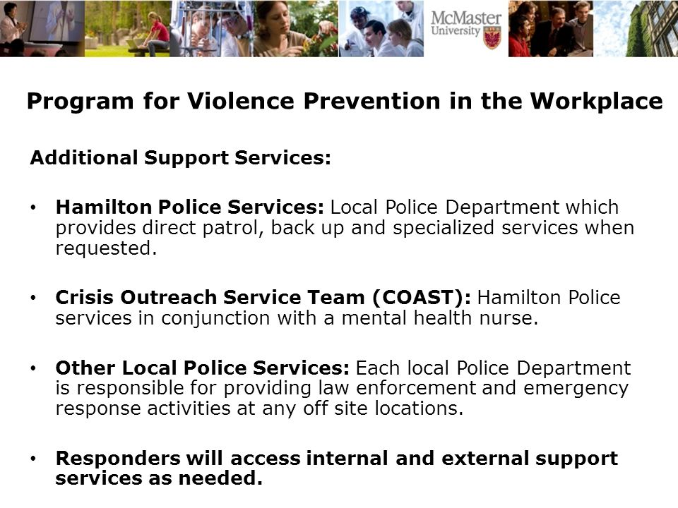Additional Support Services: Hamilton Police Services: Local Police Department which provides direct patrol, back up and specialized services when requested.