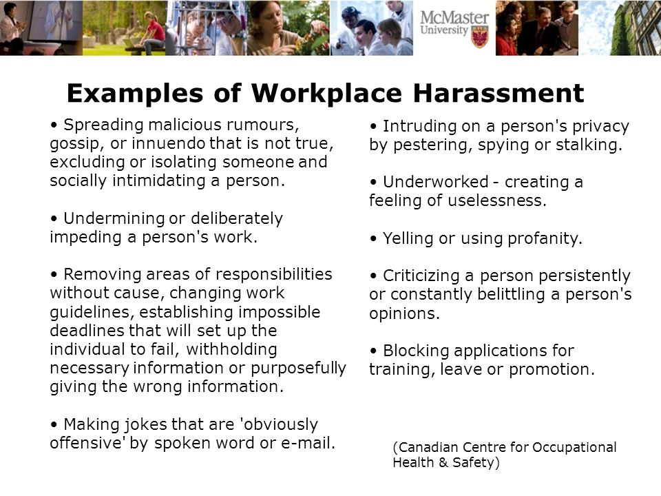Examples of Workplace Harassment Spreading malicious rumours, gossip, or innuendo that is not true, excluding or isolating someone and socially intimidating a person.