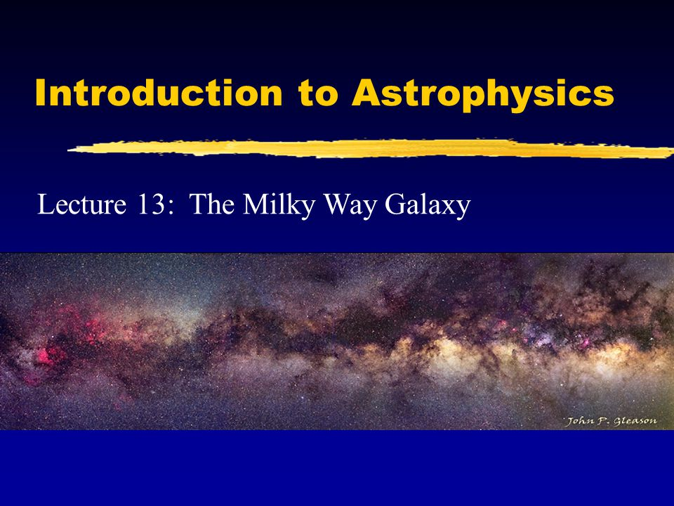 The Milky Way: basic properties The Milky Way is a giant system of stars.