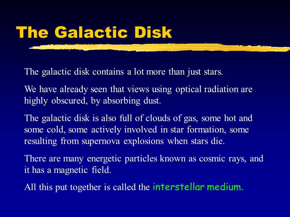 The Galactic Disk The galactic disk contains a lot more than just stars.