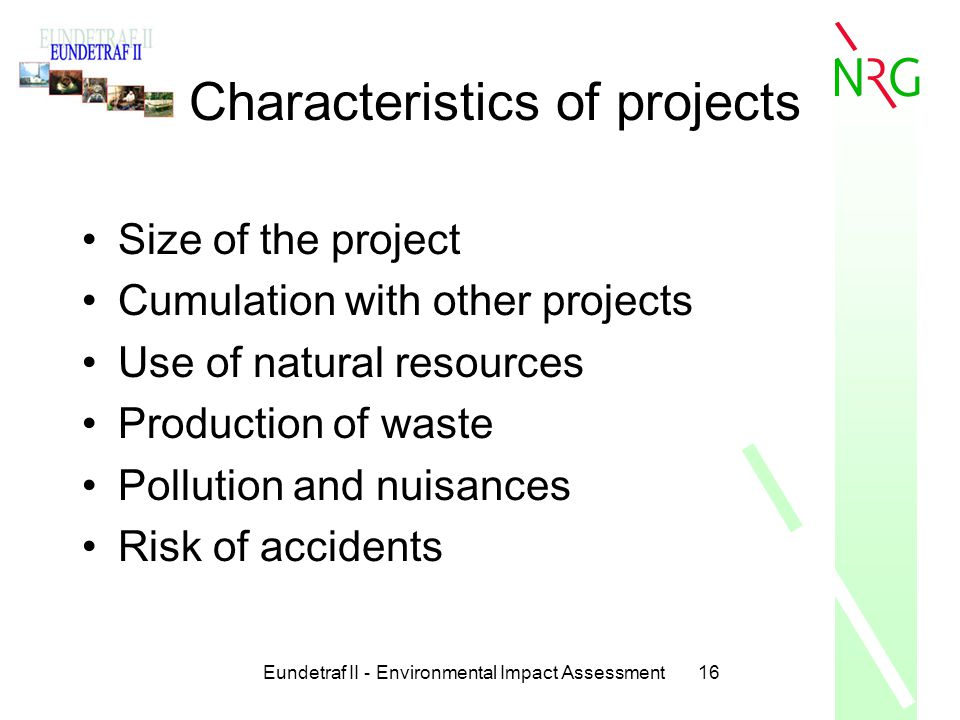 Eundetraf II - Environmental Impact Assessment16 Characteristics of projects Size of the project Cumulation with other projects Use of natural resourc