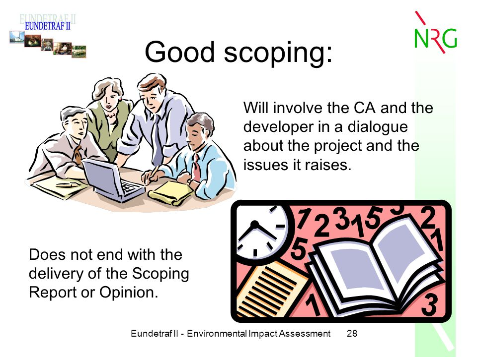 Eundetraf II - Environmental Impact Assessment28 Good scoping: Will involve the CA and the developer in a dialogue about the project and the issues it