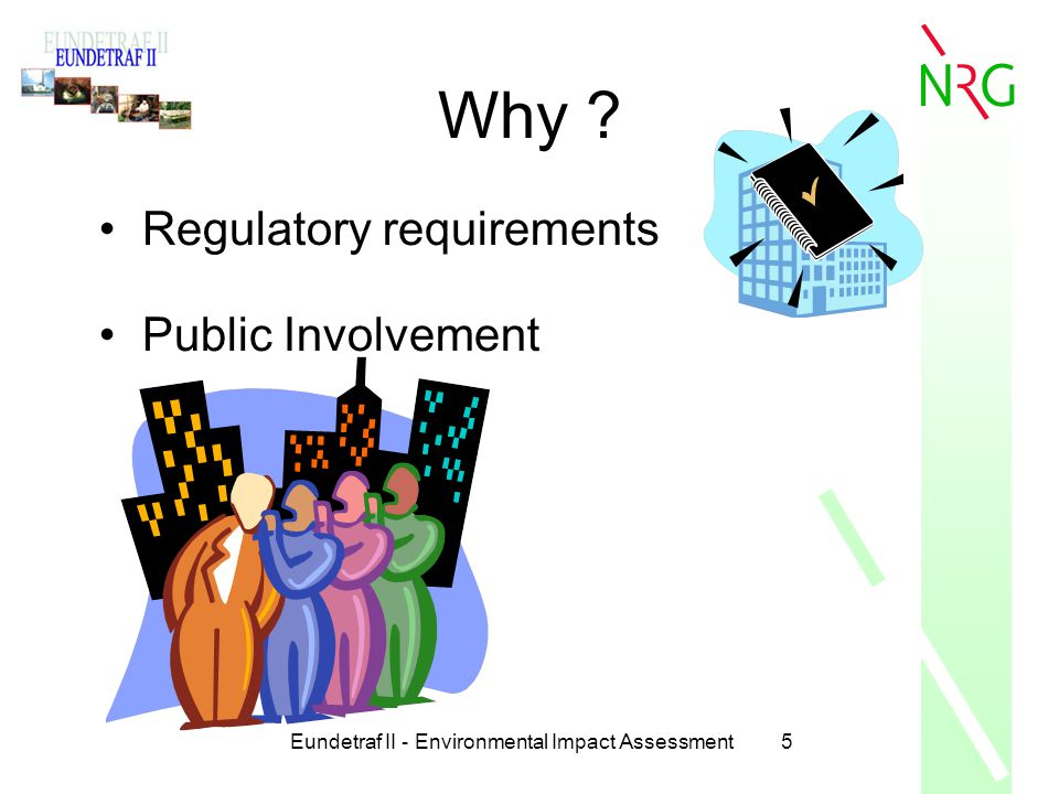 Eundetraf II - Environmental Impact Assessment5 Why ? Regulatory requirements Public Involvement