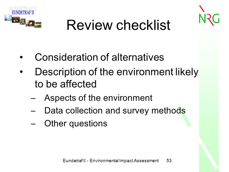 Eundetraf II - Environmental Impact Assessment53 Review checklist Consideration of alternatives Description of the environment likely to be affected –