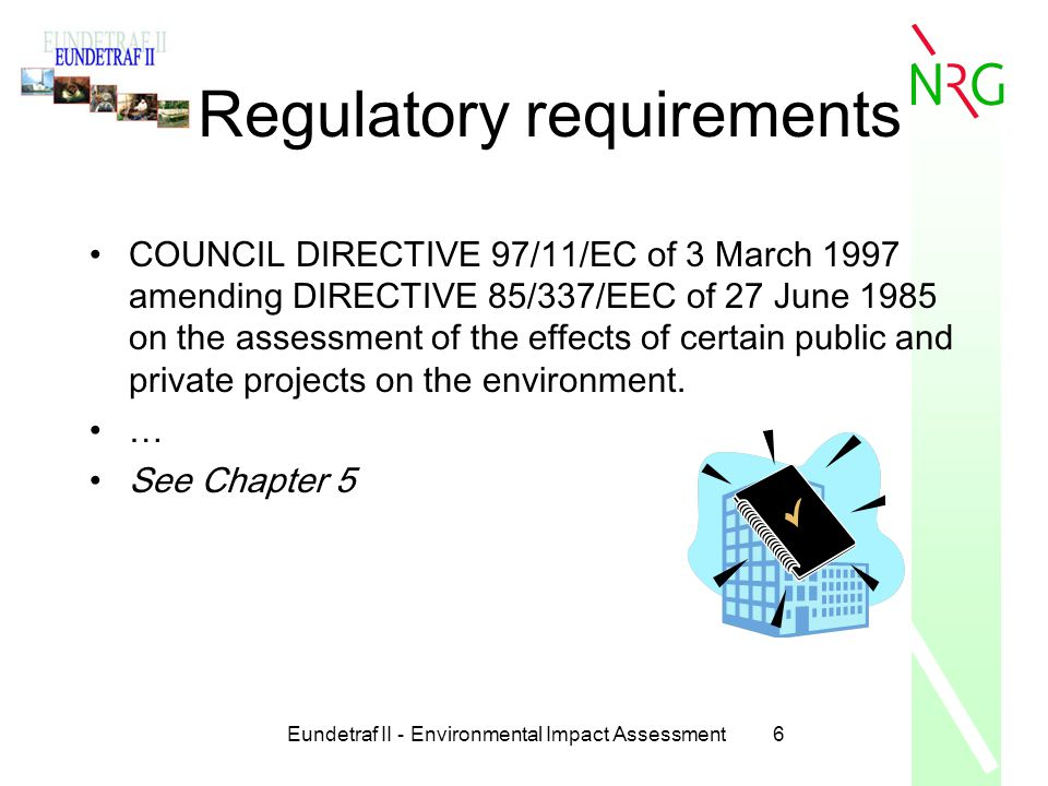 Eundetraf II - Environmental Impact Assessment6 Regulatory requirements COUNCIL DIRECTIVE 97/11/EC of 3 March 1997 amending DIRECTIVE 85/337/EEC of 27