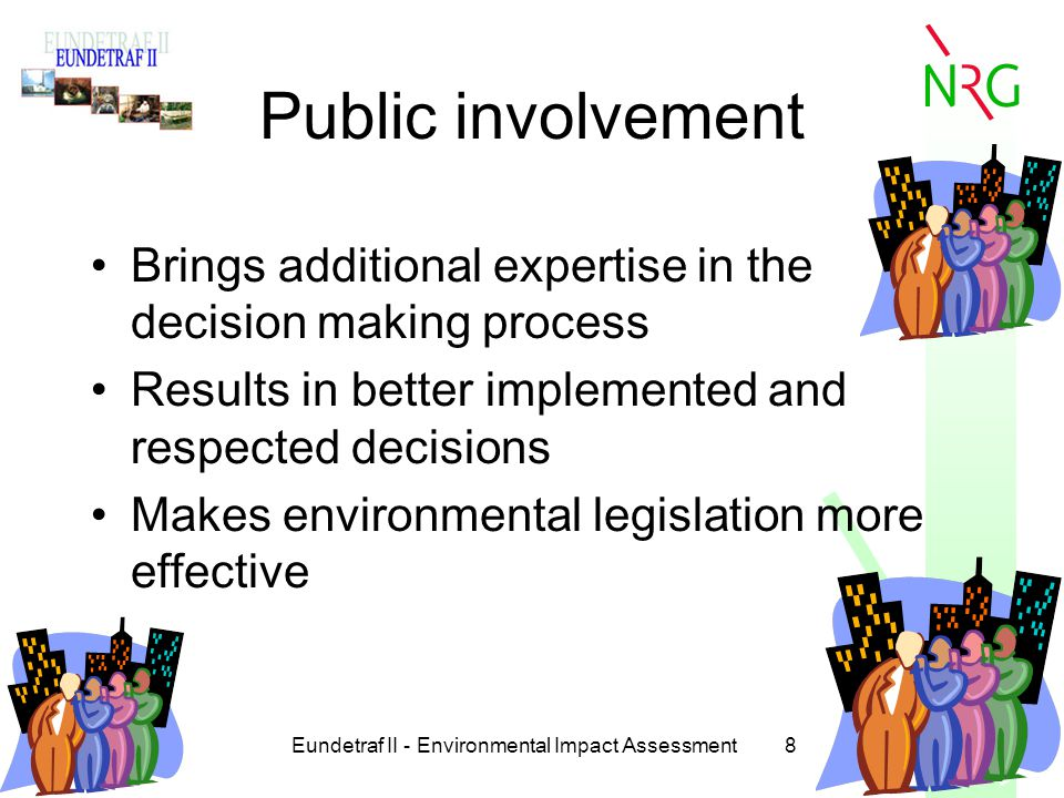 Eundetraf II - Environmental Impact Assessment8 Public involvement Brings additional expertise in the decision making process Results in better implem