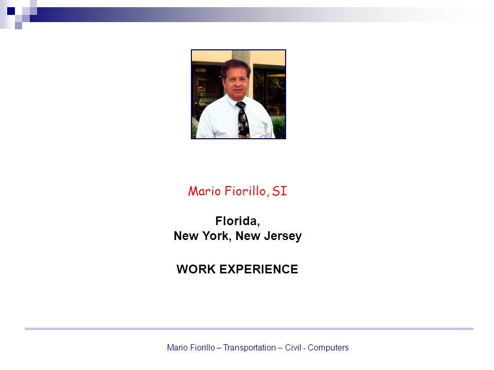 Mario Fiorillo – Transportation – Civil - Computers Mario Fiorillo, SI Florida, New York, New Jersey WORK EXPERIENCE