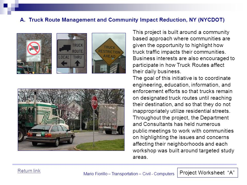 Mario Fiorillo – Transportation – Civil - Computers Project Worksheet A This project is built around a community based approach where communities are given the opportunity to highlight how truck traffic impacts their communities.