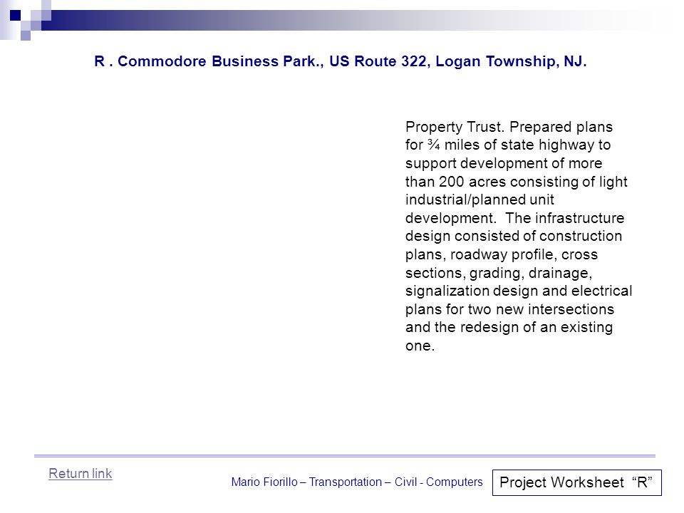 """Mario Fiorillo – Transportation – Civil - Computers Project Worksheet """"R"""" Property Trust. Prepared plans for ¾ miles of state highway to support devel"""