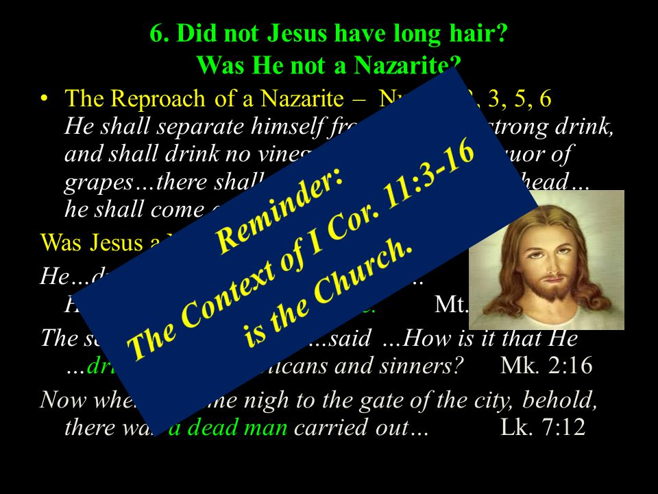 6. Did not Jesus have long hair. Was He not a Nazarite.