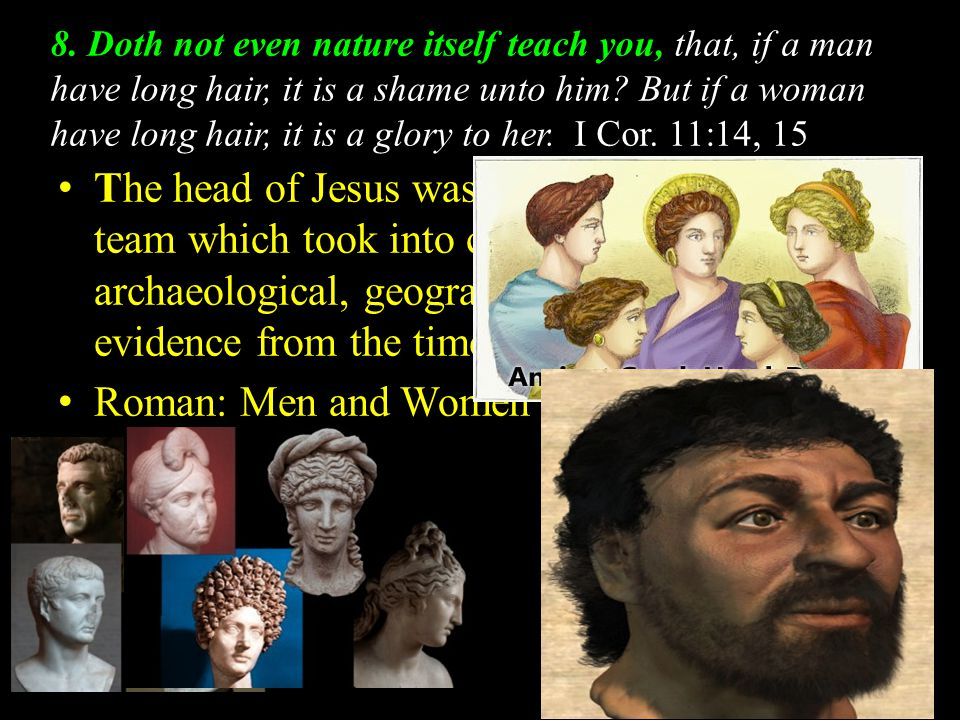 8. Doth not even nature itself teach you, that, if a man have long hair, it is a shame unto him.