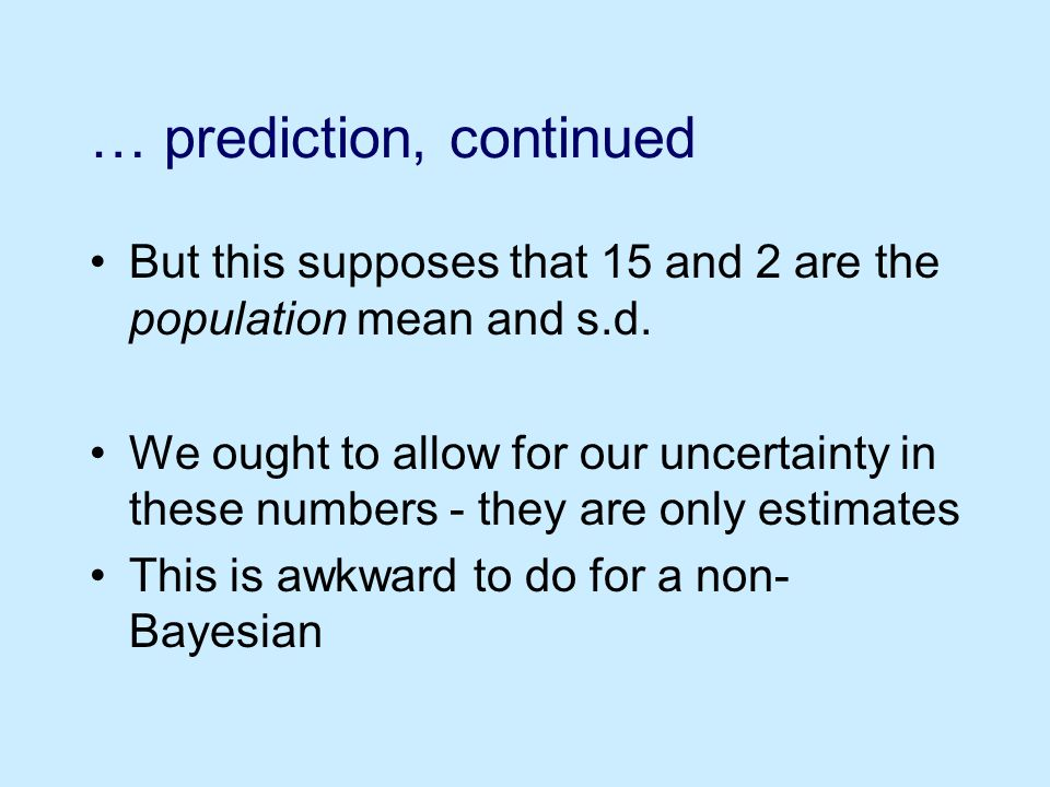 … prediction, continued But this supposes that 15 and 2 are the population mean and s.d.