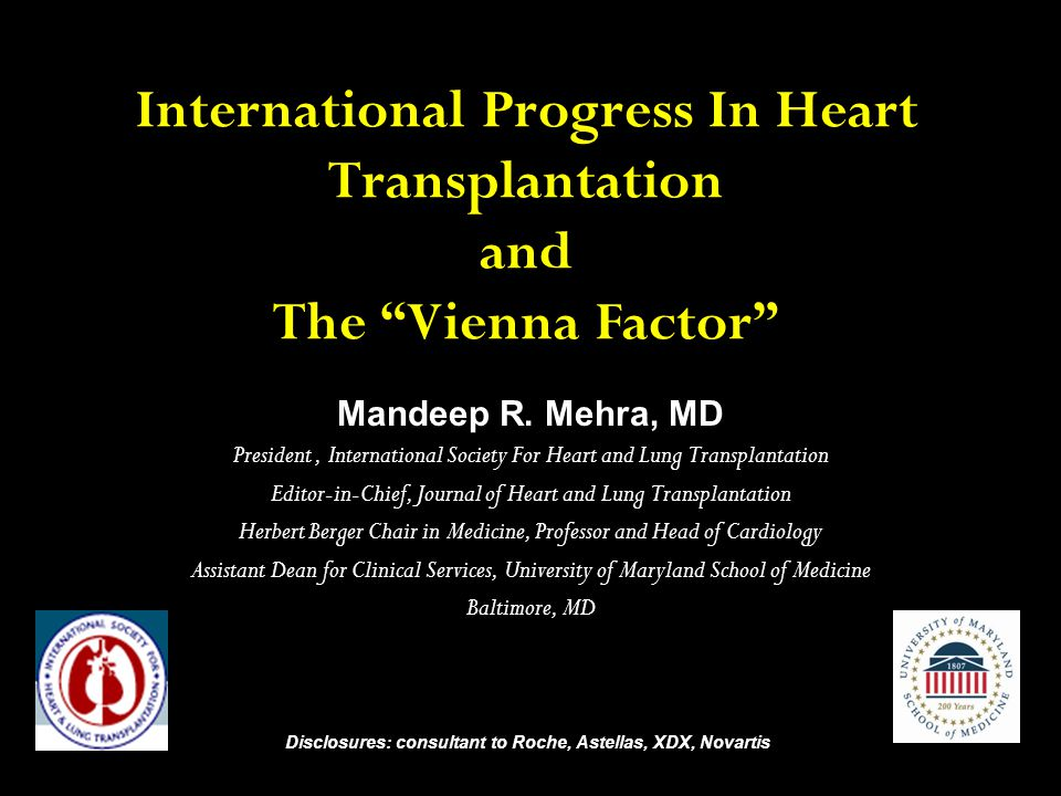 "International Progress In Heart Transplantation and The ""Vienna Factor"" Mandeep R. Mehra, MD President, International Society For Heart and Lung Trans"