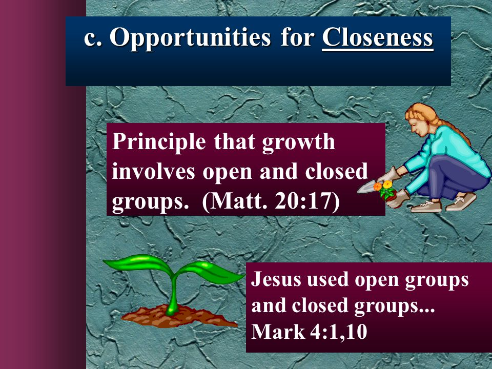 c. Opportunities for Closeness Principle that growth involves open and closed groups.