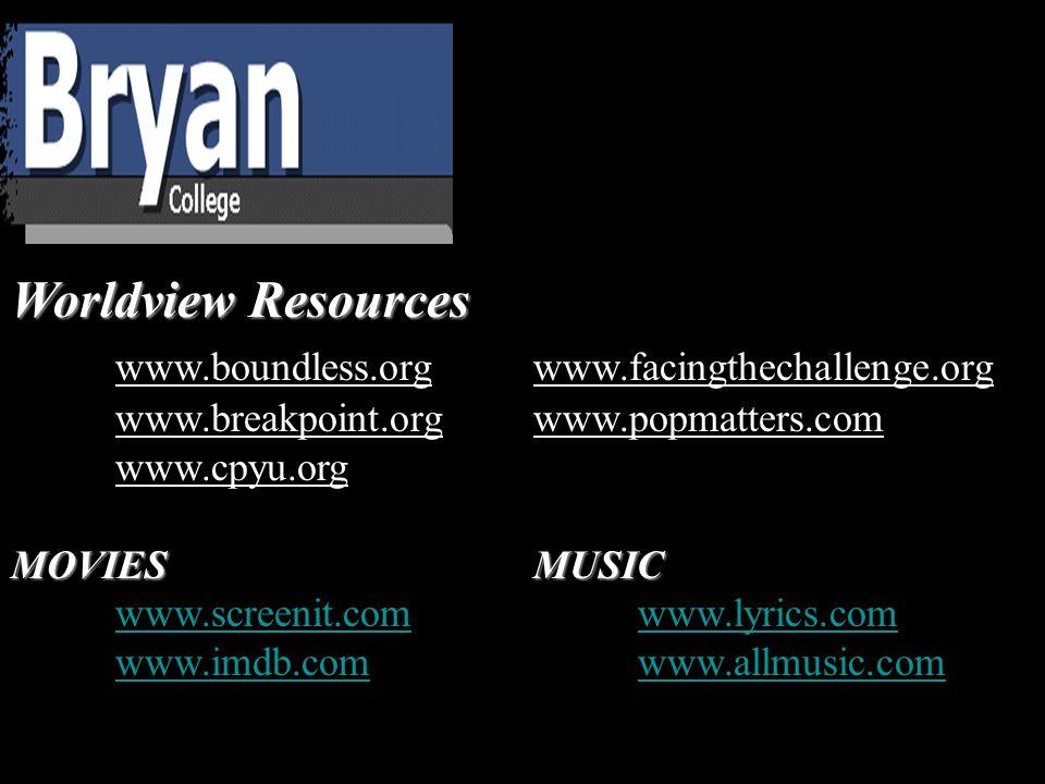 Worldview Resources www.boundless.orgwww.facingthechallenge.org www.breakpoint.orgwww.popmatters.com www.cpyu.org MOVIESMUSIC www.screenit.comwww.lyrics.com www.imdb.comwww.allmusic.com
