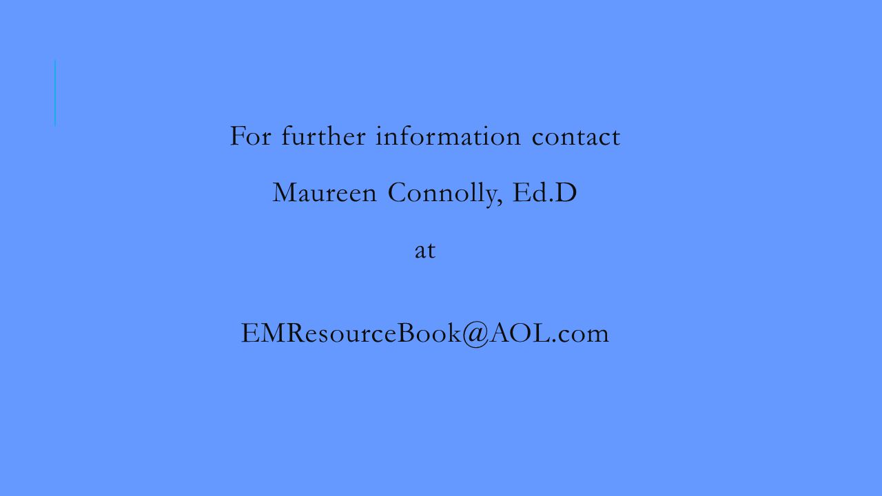 For further information contact Maureen Connolly, Ed.D at EMResourceBook@AOL.com