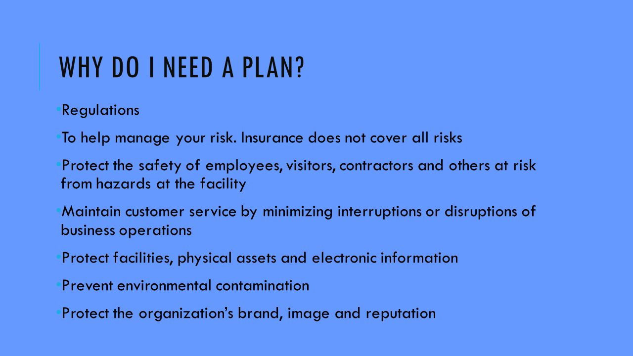 WHY DO I NEED A PLAN. Regulations To help manage your risk.