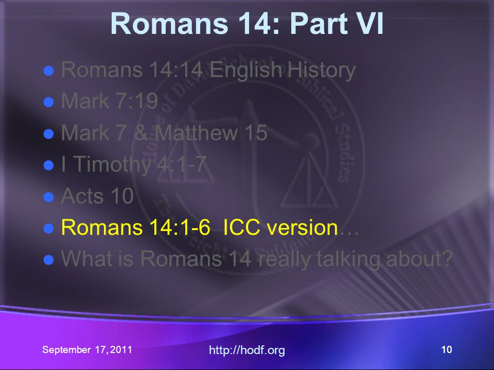 September 17, 2011 http://hodf.org 10 Romans 14: Part VI Romans 14:14 English History Mark 7:19 Mark 7 & Matthew 15 I Timothy 4:1-7 Acts 10 Romans 14: